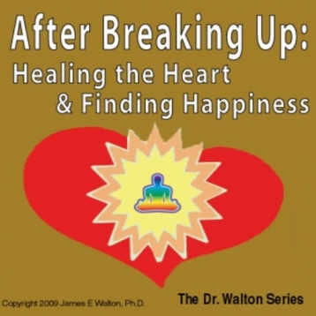 After Breaking Up:  Healing The Heart & Finding Happiness (Audiobook)