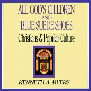 All God\'s Children and Blue Suede Shoes (by Kenneth A. Myers)