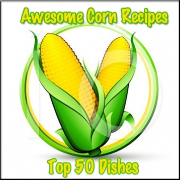 Awesome Corn Recipes Collection