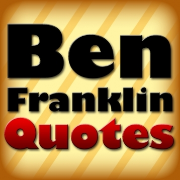 Ben Franklin Quotes!