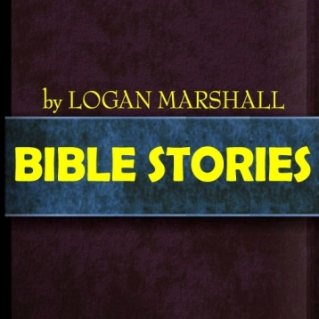 Bible Stories  by Logan Marshall (Illustrated)