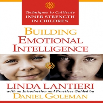 Building Emotional Intelligence - Techniques to Cultivate Inner Strength in Children by Linda Lantieri and Daniel Goleman