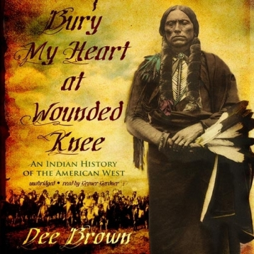 Bury My Heart at Wounded Knee (by Dee Brown)