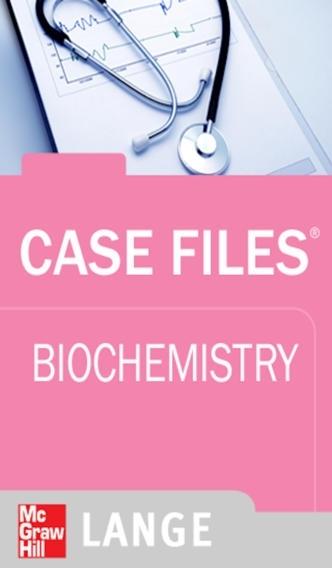 Case Files Biochemistry (LANGE Case Files) McGraw-Hill Medical