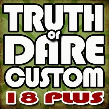 Custom Truth or Dare 18+