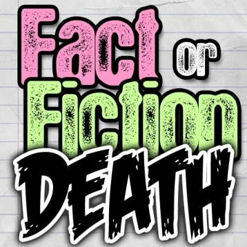 Death: Fact or Fiction