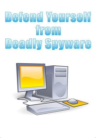 Defend Yourself From Deadly Spyware