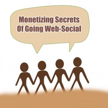 Monetizing Secrets Of Going Web-Social
