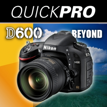 Nikon D600 Beyond the Basics from QuickPro