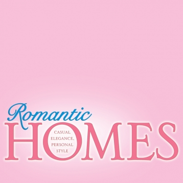 Romantic Homes Magazine – Casual Elegance, Personal Style
