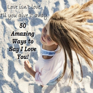 Romantic Ideas: 50 Amazing Ways to Say I Love You!