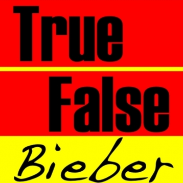 True or False - Justin Bieber