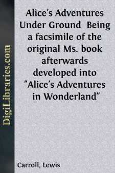 Alice's Adventures Under Ground  Being a facsimile of the original Ms. book afterwards developed into