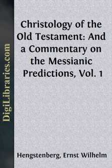 Christology of the Old Testament: And a Commentary on the Messianic Predictions, Vol. 1