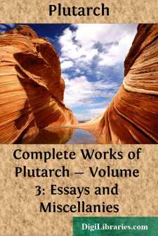 Complete Works of Plutarch - Volume 3: Essays and Miscellanies