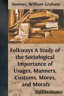 Folkways A Study of the Sociological Importance of Usages, Manners, Customs, Mores, and Morals