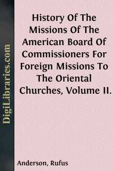 History Of The Missions Of The American Board Of Commissioners For Foreign Missions To The Oriental Churches, Volume II.