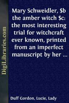 Mary Schweidler, $b the amber witch $c: the most interesting trial for witchcraft ever known, printed from an imperfect manuscript by her father, Abraham Schweidler, the pastor of Coserow in the island of Usedom / edited by W. Meinhold ; translated from the German by Lady Duff Gordon.