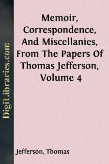 Memoir, Correspondence, And Miscellanies, From The Papers Of Thomas Jefferson, Volume 4