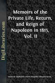 Memoirs of the Private Life, Return, and Reign of Napoleon in 1815, Vol. II