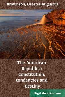 The American Republic : constitution, tendencies and destiny