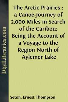 The Arctic Prairies : a Canoe-Journey of 2,000 Miles in Search of the Caribou; Being the Account of a Voyage to the Region North of Aylemer Lake
