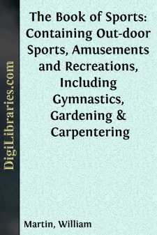 The Book of Sports: Containing Out-door Sports, Amusements and Recreations, Including Gymnastics, Gardening & Carpentering