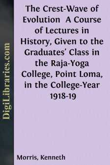 The Crest-Wave of Evolution  A Course of Lectures in History, Given to the Graduates' Class in the Raja-Yoga College, Point Loma, in the College-Year 1918-19