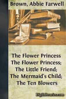 The Flower Princess The Flower Princess; The Little Friend; The Mermaid's Child; The Ten Blowers