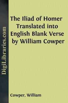 The Iliad of Homer  Translated into English Blank Verse by William Cowper