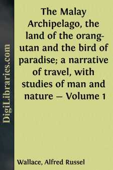 The Malay Archipelago, the land of the orang-utan and the bird of paradise; a narrative of travel, with studies of man and nature - Volume 1