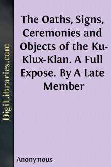 The Oaths, Signs, Ceremonies and Objects of the Ku-Klux-Klan. A Full Expose. By A Late Member