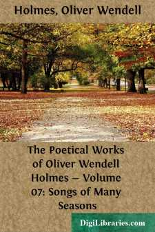 The Poetical Works of Oliver Wendell Holmes - Volume 07: Songs of Many Seasons