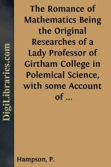 The Romance of Mathematics Being the Original Researches of a Lady Professor of Girtham College in Polemical Science, with some Account of the Social Properties of a Conic; Equations to Brain Waves; Social Forces; and the Laws of Political Motion.