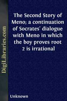 The Second Story of Meno; a continuation of Socrates' dialogue with Meno in which the boy proves root 2 is irrational