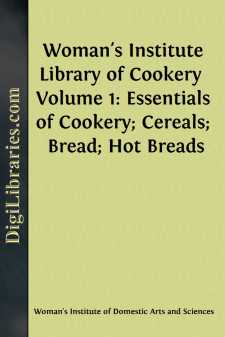Woman's Institute Library of Cookery  Volume 1: Essentials of Cookery; Cereals; Bread; Hot Breads