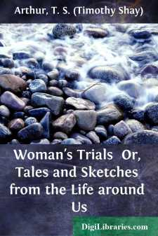 Woman's Trials  Or, Tales and Sketches from the Life around Us