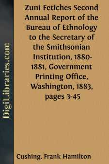 Zuni Fetiches Second Annual Report of the Bureau of Ethnology to the Secretary of the Smithsonian Institution, 1880-1881, Government Printing Office, Washington, 1883, pages 3-45