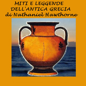 "Miti e leggende dell'antica Grecia [Myths and Legends of Ancient Greece]: da""Il libro delle meraviglie"" e ""I racconti di Tanglewood"" (Unabridged) audiobook download"