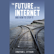The Future of the Internet: And How to Stop It (Unabridged) audiobook download