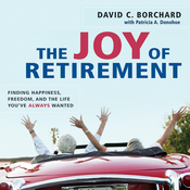 The Joy of Retirement: Finding Happiness, Freedom, and the Life You've Always Wanted (Unabridged) audiobook download