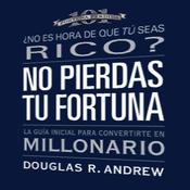 No Pierdas Tu Fortuna: La Guia Inicial para Convertirte en Millonario [Missed Fortune 101 (Texto Completo)] (Unabridged) audiobook download