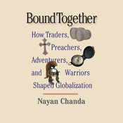 Bound Together: How Traders, Preachers, Adventurers, and Warriors Shaped Globalization (Unabridged) audiobook download