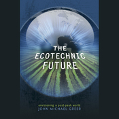 The Ecotechnic Future: Envisioning a Post-Peak World (Unabridged) audiobook download