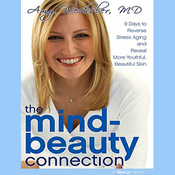 The Mind-Beauty Connection: 9 Days to Reverse Aging and Reveal More Youthful Skin (Unabridged) audiobook download