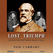 Lost Triumph: Lee's Real Plan at Gettysburg And Why It Failed (Unabridged) audiobook download