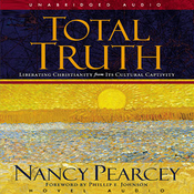 Total Truth: Liberating Christianity from Its Cultural Captivity (Unabridged) audiobook download