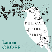 Delicate Edible Birds and Other Stories (Unabridged) audiobook download