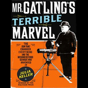 Mr. Gatling's Terrible Marvel: The Gun That Changed Everything (Unabridged) audiobook download