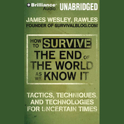 How to Survive the End of the World As We Know It: Tactics, Techniques and Technologies for Uncertain Things (Unabridged) audiobook download